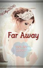 FAR AWAY [Wattys2016] by souxyou