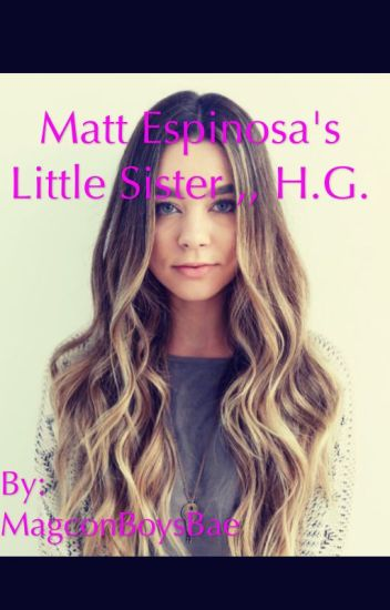 Matt Espinosa's little Sister ,, H.G. {{slow updates}}