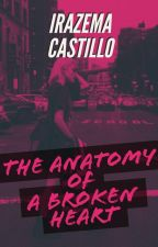 The Anatomy of a Broken Heart 💔 Wattys2017 by SunshineLola17