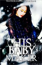 His Baby Maker by ThatHokageGirl
