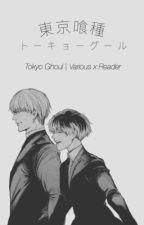 Tokyo Ghoul | Various x Reader  by kawaishi
