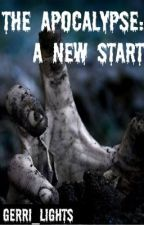 THE APOCALYPSE: A New Start....  [book 2 of The Apocalypse Series] by gerri_lights