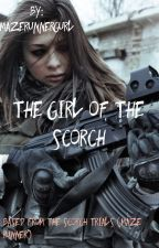 the girl of the scorch (scorchtrials) by kianataylor02