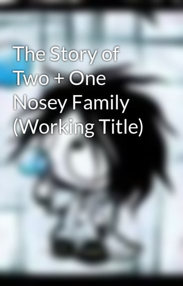 The Story of Two + One Nosey Family (Working Title) by hightops4me