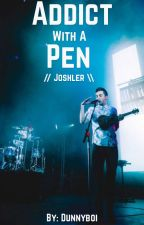 Addict With A Pen // Joshler  (Discontinued) by galaxydan_
