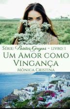 Paixões Gregas - Um amor como vingança (Degustação) by MnicaCristina140
