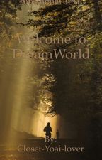 Welcome to DreamWorld by Closet-Yoai-lover