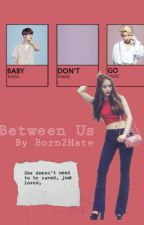 Between Us by born2hate