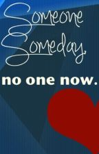 Someone Someday, No One Now. by soherestoyou