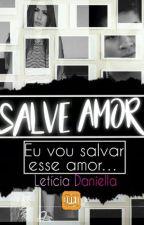 Salve Amor (PAUSADA) by LoucaPorHumbelle12