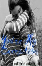 You're My Exception by unbrokenxsoul