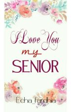 I♥U My Senior [Complited] by echafardhia