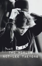 Two Worlds || Lee Taeyong [HIATUS] by MwuM88
