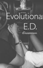 Evolutionary//E.D. by MoistDolann