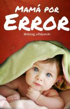 Mama Por ERROR by abisag_villalpando