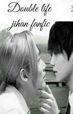 Double life (Jihan fan fiction) by l00-05-18l