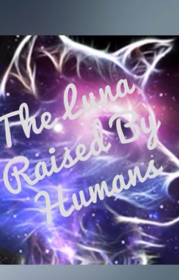 The Luna Raised By Humans