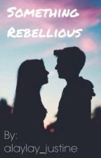 Something Rebellious || l.b. by alaylay_justine