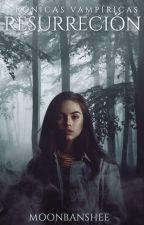 Crónicas Vampiras; Resurrección  Libro #2  by sxhnner
