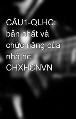 CÂU1-QLHC: bản chất và chức năng của nhà nc CHXHCNVN