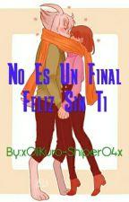 [FanFic Undertale] No Es Un Final Feliz Sin Tí (Asriel X Frisk) by xOliKuro-Shiper04x