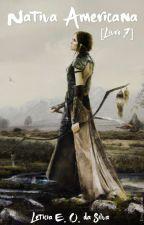 Nativa Americana - (Saga) (Concluído e editando - Vai ter segundo livro) by Moonnliee