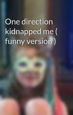 One direction kidnapped me ( funny version ) by jaclyndog_for_fun