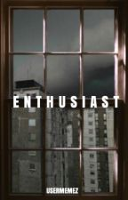 »E N T H U S I A S T« by rottopic