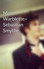 Miss Warblette~ Sebastian Smythe by molly_mooooo