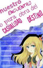 Nuestro Encuentro Obra Del Destino O Pura Casualidad Freddy×joy  [Teminada] by sayoko_chan
