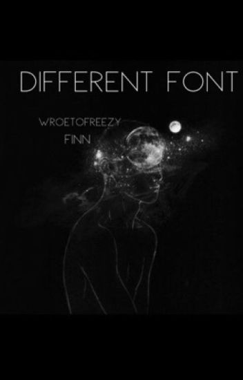 Different Font // WroetoFreezy {AU}