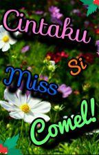 Cintaku Si Miss Comel! by Nurin_Izatul