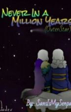 [OuterStar] Never In A Million Years by SansIsMySenpai