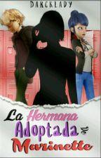 La Hermana Adoptada De Marinette[Adrien/Chat Noir Y Tu] by DarckLady