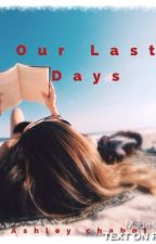 Our last days|✔️ by forestbooks1