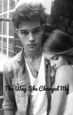 The Way She Changed Me by Shxlby14