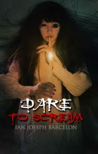 DARE TO SCREAM (FINISHED) by InkOfSeptember