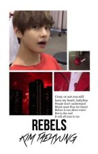 Rebels☣︎ || Taehyung by oddkpop