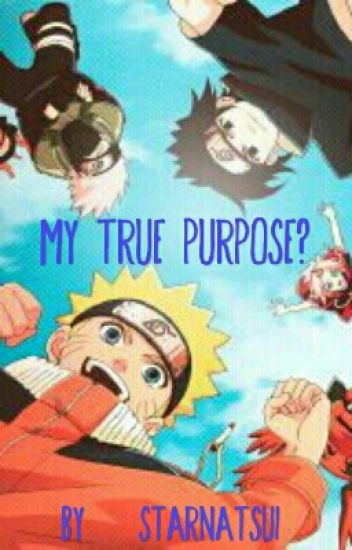 {DISCONTINUED} My True Purpose? - [Various! Naruto X Reader]