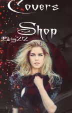 Covers Shop  ⇰ Open by Edring212