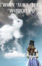 When Alice Left Wonderland by thebarbiegirl95