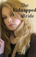 The Kidnapped Bride by PrettyShattered