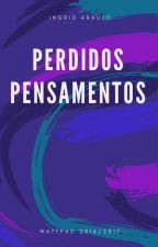 Perdidos Pensamentos by ingridaraujo23_