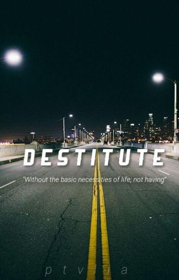 Destitute |Fuenciado| (ON HOLD)