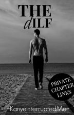 The DILF (18+ Only): Private Chapter Links by KanyeInterruptedMe