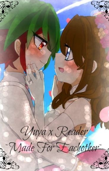 Yuya X Reader ~Made For Each Other~