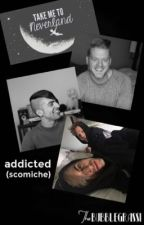 addicted (scomiche) by bubblegrassi
