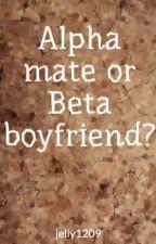 Alpha mate or Beta boyfriend? by jelly1209