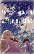 I'm Lucky I'm In love with my Bestfriend by CanIShare