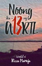 Noong ika-labing tatlo ng Abril by rizzamaruja